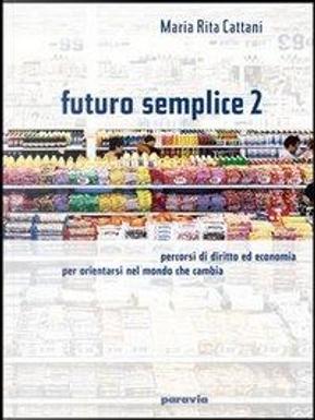 Futuro semplice. Per le Scuole by M. Rita Cattani