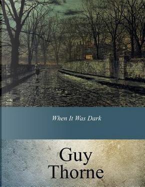 When It Was Dark by Guy Thorne