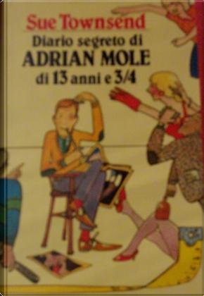 Diario Segreto di Adrian Mole di 13 anni e 3/4 by Sue Townsend