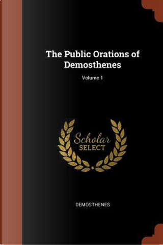 The Public Orations of Demosthenes; Volume 1 by Demosthenes