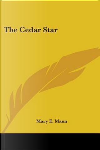 The Cedar Star by Mary E. Mann