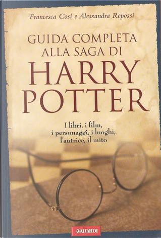 Guida completa alla saga di Harry Potter by Alessandra Repossi, Francesca Cosi