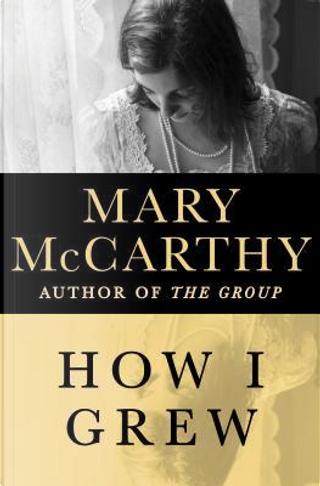 How I Grew by Mary McCarthy