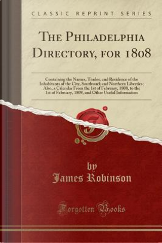 The Philadelphia Directory, for 1808 by James robinson