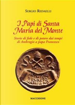 I Papi di Santa Maria del Monte. Storie di fede e di potere dai tempi di Ambrogio a papa Francesco by Sergio Redaelli