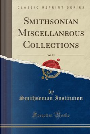 Smithsonian Miscellaneous Collections, Vol. 81 (Classic Reprint) by Smithsonian Institution
