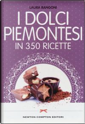 I dolci piemontesi in 350 ricette by Laura Rangoni