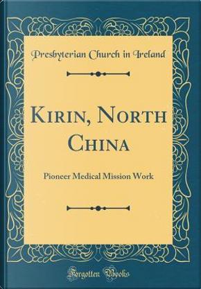 Kirin, North China by Presbyterian Church In Ireland