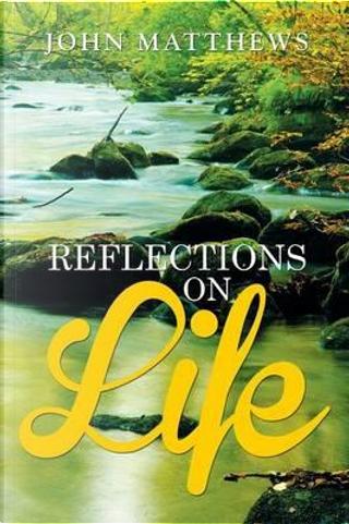 Reflections on Life by John Matthews