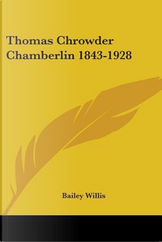 Thomas Chrowder Chamberlin 1843-1928 by Bailey Willis