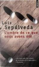 L'ombre de ce que nous avons été by Luis Sepulveda