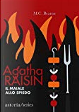 Agatha Raisin. Il maiale allo spiedo by M. C. Beaton