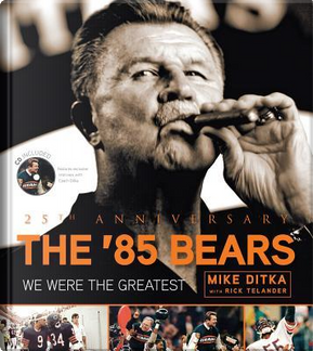 The 85 Bears by Mike Ditka