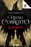 Il regno corrotto by Leigh Bardugo