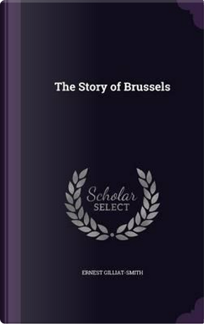 The Story of Brussels by Ernest Gilliat-Smith