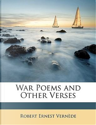 War Poems and Other Verses by Robert Ernest Vernde