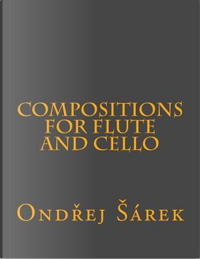 Compositions for Flute and Cello by Ondrej Sarek