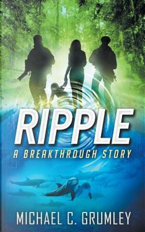 Ripple by Michael C. Grumley