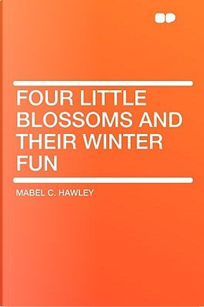 Four Little Blossoms and Their Winter Fun by Mabel C. Hawley