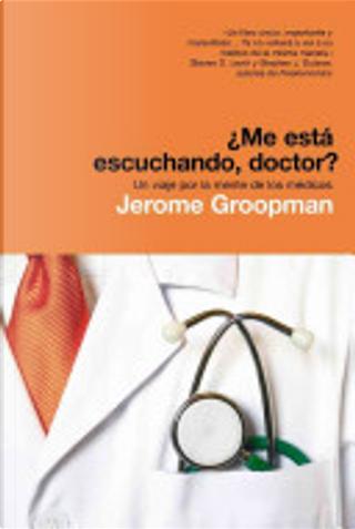 Me Esta Escuchando, Doctor? by Jerome Groopman