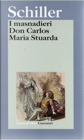 I masnadieri-Don Carlos-Maria Stuarda by Friedrich Schiller