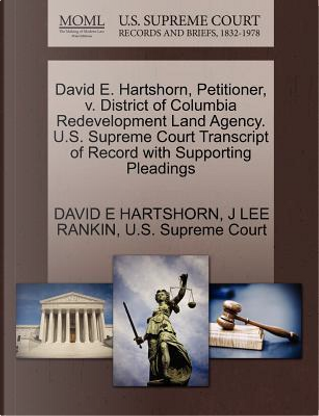 David E. Hartshorn, Petitioner, V. District of Columbia Redevelopment Land Agency. U.S. Supreme Court Transcript of Record with Supporting Pleadings by David E. Hartshorn