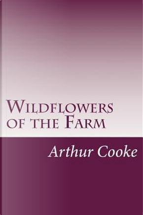 Wildflowers of the Farm by Arthur O. Cooke