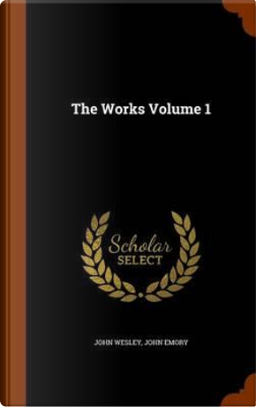 The Works Volume 1 by John Wesley