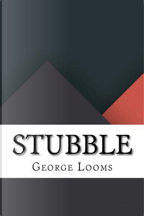 Stubble by George Looms
