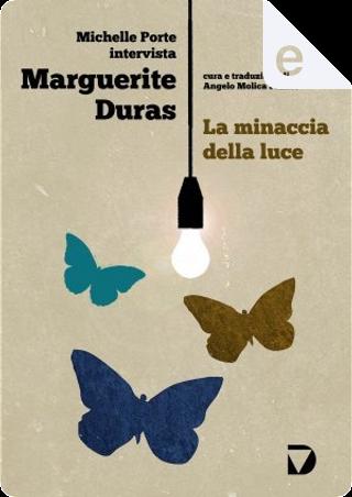 La minaccia della luce by Marguerite Duras