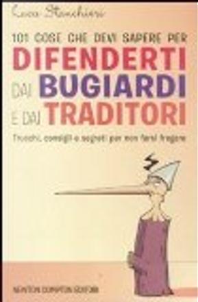 101 cose che devi sapere per difenderti dai bugiardi by Luca Stanchieri