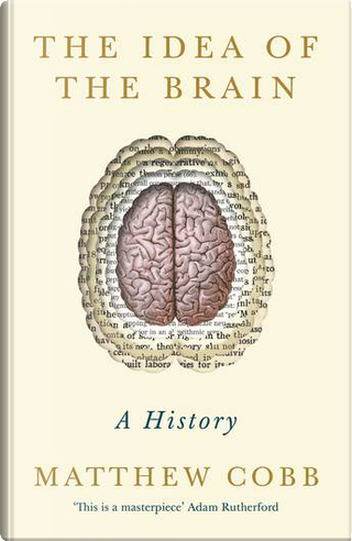 The Idea of the Brain by Matthew Cobb