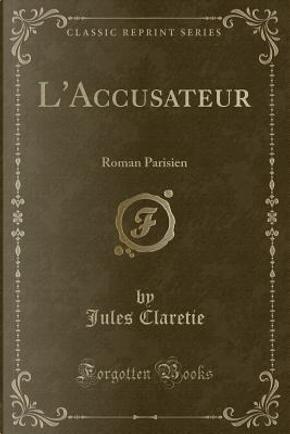 L'Accusateur by Jules Claretie