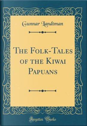 The Folk-Tales of the Kiwai Papuans (Classic Reprint) by Gunnar Landtman