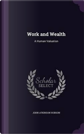 Work and Wealth by John Atkinson Hobson