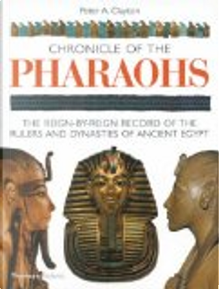 Chronicle of the Pharaohs by Peter A. Clayton