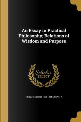 ESSAY IN PRAC PHILOSOPHY RELAT by Richard Justin 1851-1934 McCarty