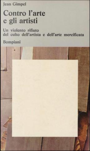 Contro l'arte e gli artisti by Jean Gimpel