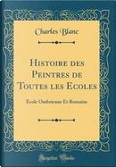 Histoire des Peintres de Toutes les Ecoles by Charles Blanc