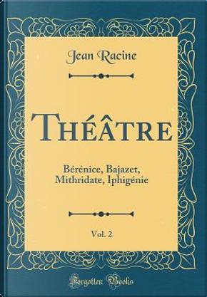 Théâtre, Vol. 2 by Jean Racine