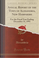 Annual Report of the Town of Alexandria, New Hampshire by Alexandria Alexandria
