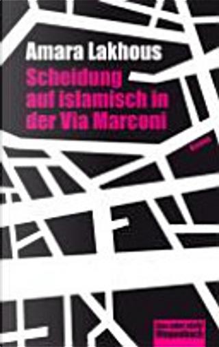 Scheidung auf Islamisch in der Via Marconi by Amara Lakhous