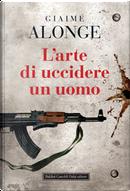 L'arte di uccidere un uomo by Giaime Alonge