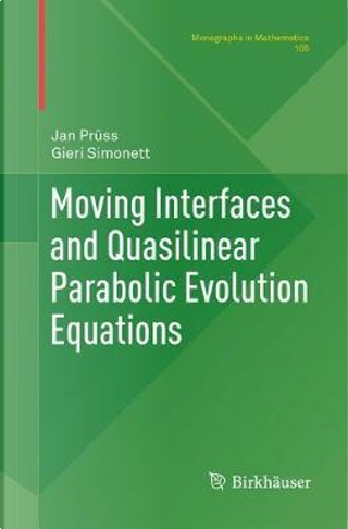 Moving Interfaces and Quasilinear Parabolic Evolution Equations by Jan Prüss