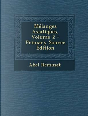 Melanges Asiatiques, Volume 2 by Abel Remusat