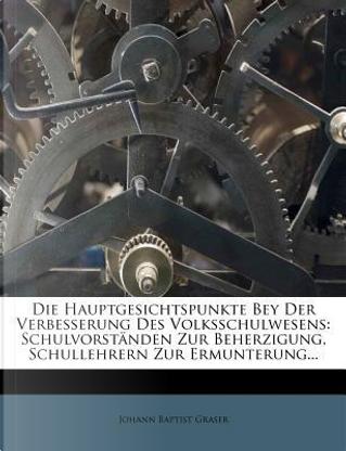 Die Hauptgesichtspunkte Bei Der Verbesserung Des Volksschulwesens. by Johann Baptist Graser