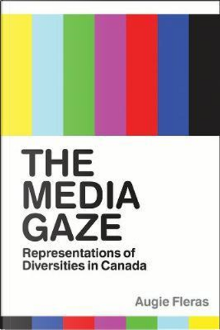 The Media Gaze by Augie Fleras