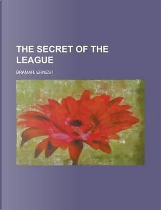 The Secret of the League by Ernest Bramah