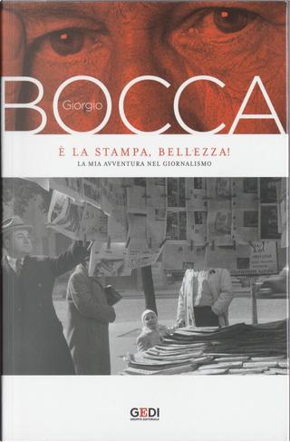 È la stampa bellezza: la mia avventura nel giornalismo by Giorgio Bocca