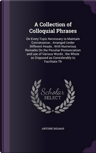 A Collection of Colloquial Phrases by Antoine Bolmar